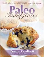 Paleo indulgences : healthy gluten-free recipes to satisfy your primal cravings