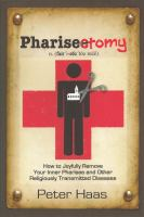 Pharisectomy : how to joyfully remove your inner pharisee & other religiously transmitted diseases