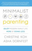 Minimalist parenting : enjoy modern family life more by doing less