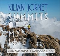 Summits of my life : daring adventures on the world's greatest peaks