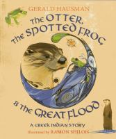 The Otter, the Spotted Frog & the Great Flood
