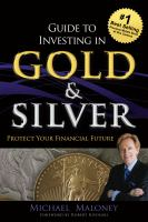 Guide to Investing in Gold & Silver : Protect Your Financial Future