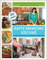 Happy herbivore abroad : a travelogue & over 135 fat-free & low-fat vegan recipes from around the world