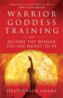 Warrior Goddess Training : [become the Woman You Are Meant to Be