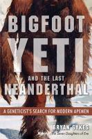 Bigfoot, Yeti, and the Last Neanderthal
