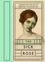 The Sick Rose, Or; Disease and the Art of Medical Illustration