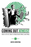 Coming out atheist : how to do it, how to help each other, and why