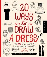20 ways to draw a dress and 23 other fabulous fashions and accessories : a book for artists, designers, and doodlers