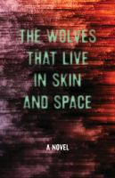 The Wolves That Live in Skin and Space