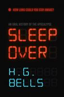 SLEEP OVER : AN ORAL HISTORY OF THE APOCALYPSE