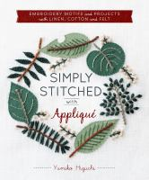 Simply stitched with appliqué : embroidery motifs and projects with linen, cotton, and felt