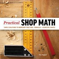 Practical Shop Math : Simple Solutions to Workshop Fractions, Formulas + Geometric Shapes