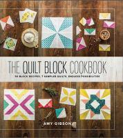 The quilt block cookbook : 50 block recipes, 7 sampler quilts, endless possibilities