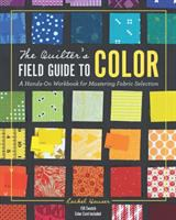 The quilter's field guide to color : a hands-on workbook for mastering fabric selection