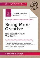 The Non-obvious Guide to Being More Creative (no Matter Where You Work)