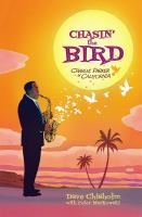 Chasing the bird : Charlie Parker in California