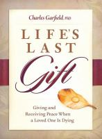 Life's Last Gift : Giving and Receiving Peace When A Loved One Is Dying