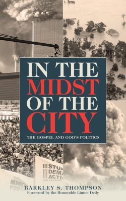 In the Midst of the City: The Gospel and God's Politics