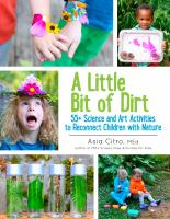A little bit of dirt : 55+ science and art activities to reconnect children with nature