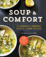 Soup & comfort : a cookbook of homemade recipes to warm the soul