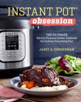 Instant Pot® obsession : the ultimate electric pressure cooker for cooking everything fast
