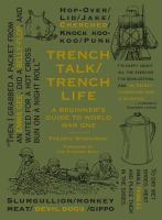 Trench talk/trench life : a beginner's guide to World War One