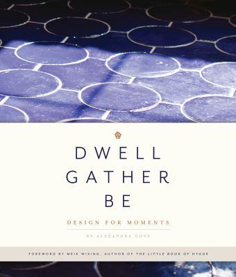 Dwell Gather Be