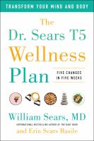 Dr. Sears T5 Wellness Plan : Transform Your Mind And Body, Five Changes In Five Weeks