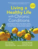 Living a healthy life with chronic conditions : self-management skills for heart disease, arthritis, diabetes, depression, asthma, bronchitis, emphysema and other physical and mental health conditions