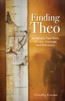 Finding Theo : A Father's True Story of Loss, Courage, and Discovery.