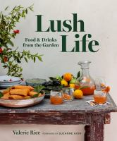 Lush life : food & drinks from the garden295 pages : color illustrations ; 26 cm