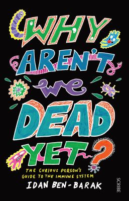 Why Aren't We Dead Yet? The Curious Person's Guide to the Immune System(book-cover)