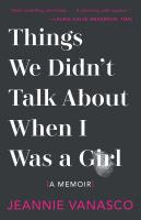 Things We Didn't Talk About When I Was A Girl