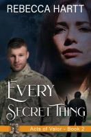 Every Secret Thing (Acts of Valor, Book 2) : Romantic Suspense
