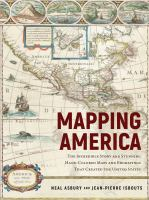 Mapping America : the incredible story and stunning hand-colored maps and engravings that created the United Statesxv, 272 pages : illustrations (some color), maps (some color), portraits ; 27 cm