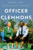 Officer Clemmons : a memoir277 pages, 8 pages of plates : illustrations (some color) ; 24 cm
