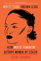 White tears brown scars : how white feminism betrays women of color