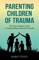 Parenting Children of Trauma