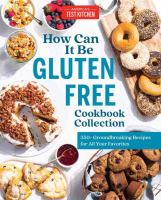 How can it be gluten free cookbook collection : 350+ groundbreaking recipes for all your favorites.