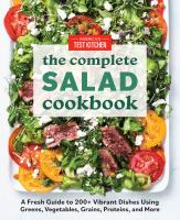 The complete salad cookbook : a fresh guide to 200+ vibrant dishes using greens, vegetables, grains, proteins, and more410 pages : color illustrations ; 25 cm.