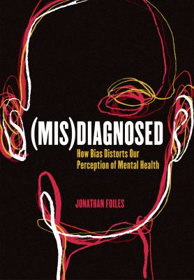 Misdiagnosed  how bias distorts our perception of mental health