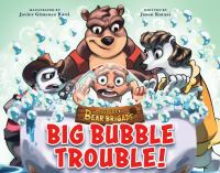 The Great Bear Brigade: Big Bubble Trouble!