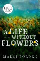 A life without flowers : a novel