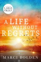 A life without regrets : a novel