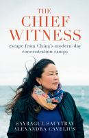 The Chief Witness : Escape from China's Modern-Day Concentration Camps.