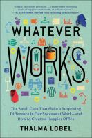 Whatever works : the small cues that make a surprising difference in our success at work--and how to create a happier office