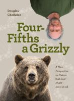 Four fifths a grizzly : a new perspective on nature that just might save us all