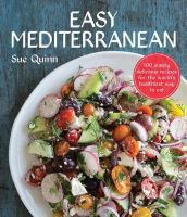 Easy Mediterranean : 100 Simply Delicious Recipes for the World's Healthiest Way to Eat