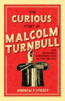 Curious Story of Malcolm Turnbull, the Incredible Shrinking Man in the Top Hat