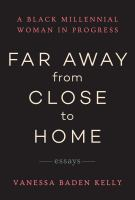 Far Away from Close to Home : Essays.